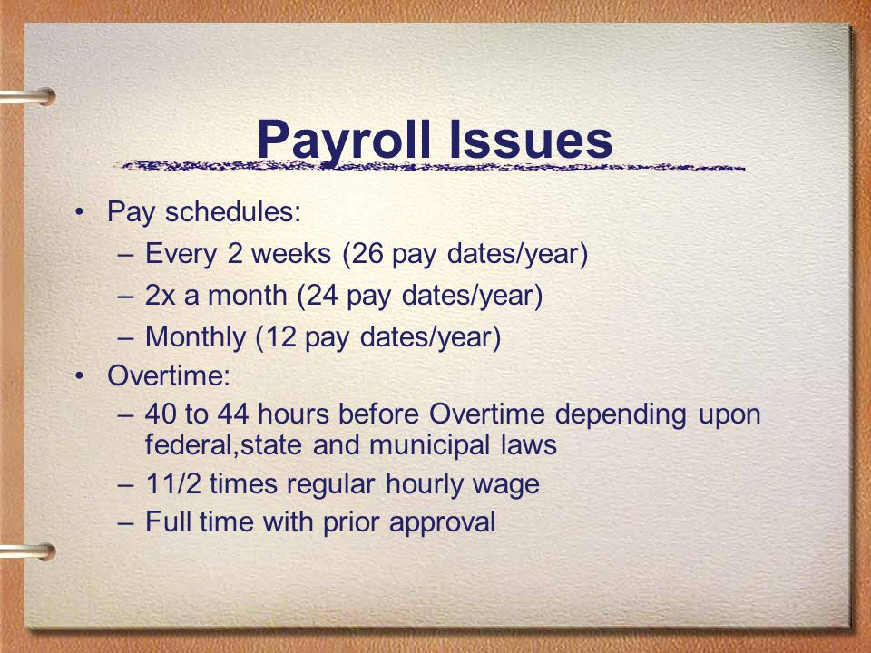 Payroll Issues Pay schedules: Every 2 weeks (26 pay dates/year)