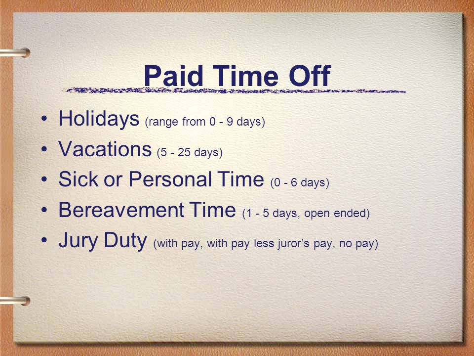 Paid Time Off Holidays (range from 0 - 9 days) Vacations (5 - 25 days)