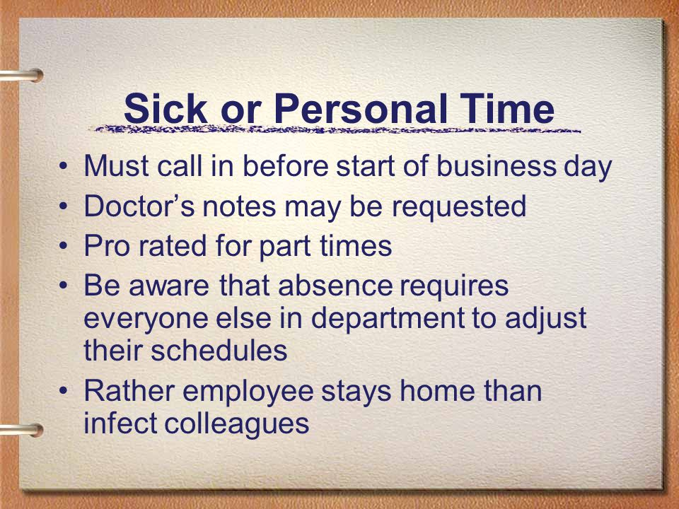Sick or Personal Time Must call in before start of business day