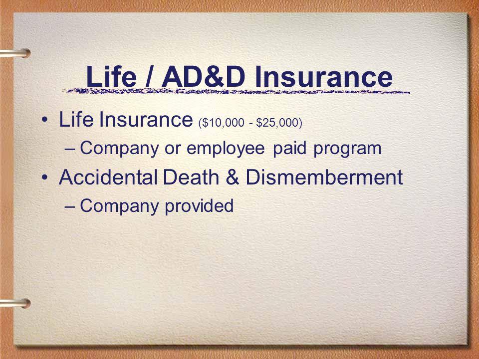 Life / AD&D Insurance Life Insurance ($10,000 - $25,000)