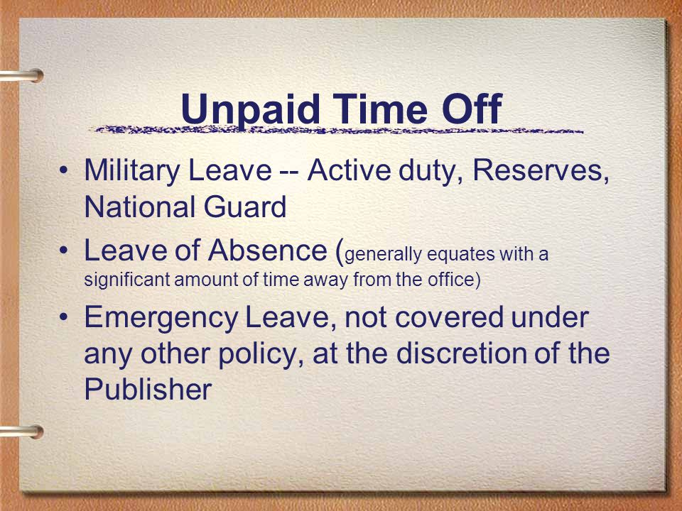 Unpaid Time Off Military Leave -- Active duty, Reserves, National Guard.