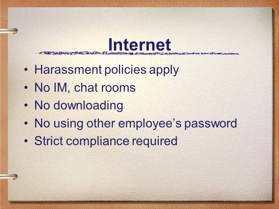 Internet Harassment policies apply No IM, chat rooms No downloading