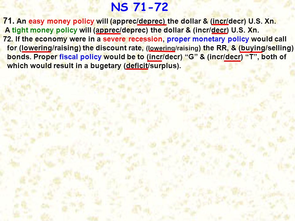 NS 71-72 71. An easy money policy will (apprec/deprec) the dollar & (incr/decr) U.S. Xn.