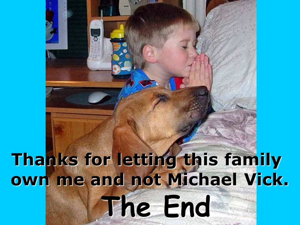 Thanks for letting this family own me and not Michael Vick.