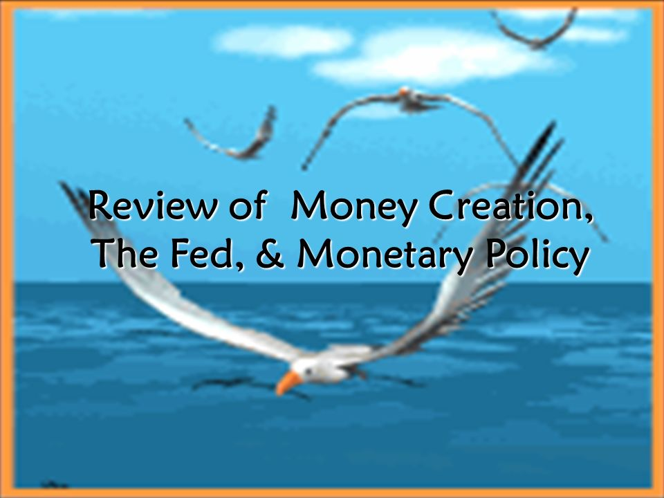 Review of Money Creation, The Fed, & Monetary Policy