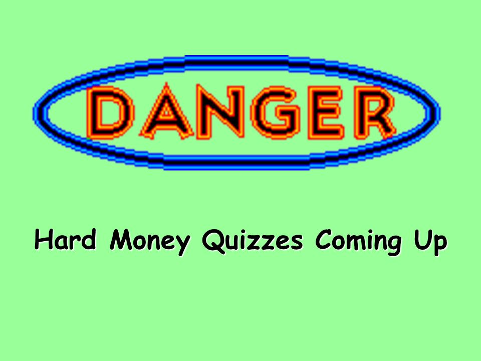 Hard Money Quizzes Coming Up