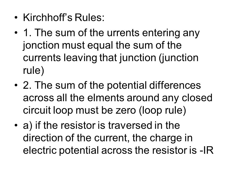 Kirchhoff's Rules: 1. The sum of the urrents entering any jonction must equal the sum of the currents leaving that junction (junction rule)