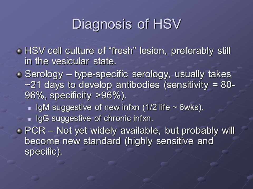Diagnosis of HSV HSV cell culture of fresh lesion, preferably still in the vesicular state.