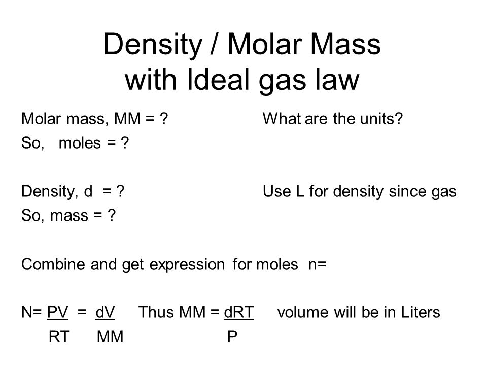 Density / Molar Mass with Ideal gas law