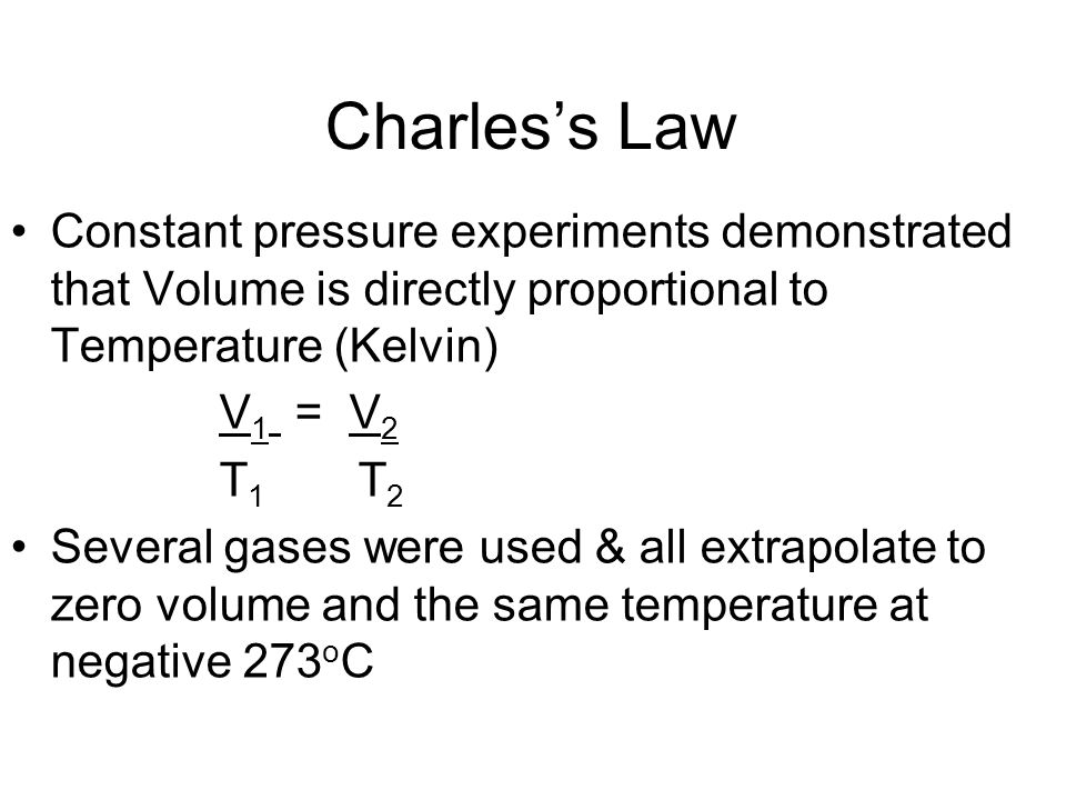 Charles's Law Constant pressure experiments demonstrated that Volume is directly proportional to Temperature (Kelvin)