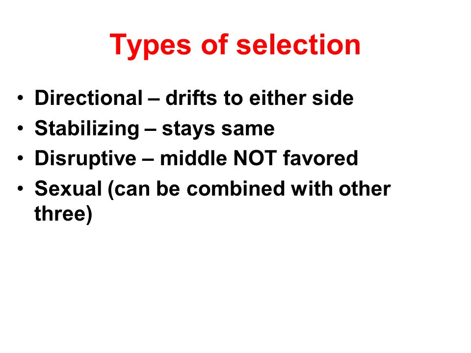 Types of selection Directional – drifts to either side
