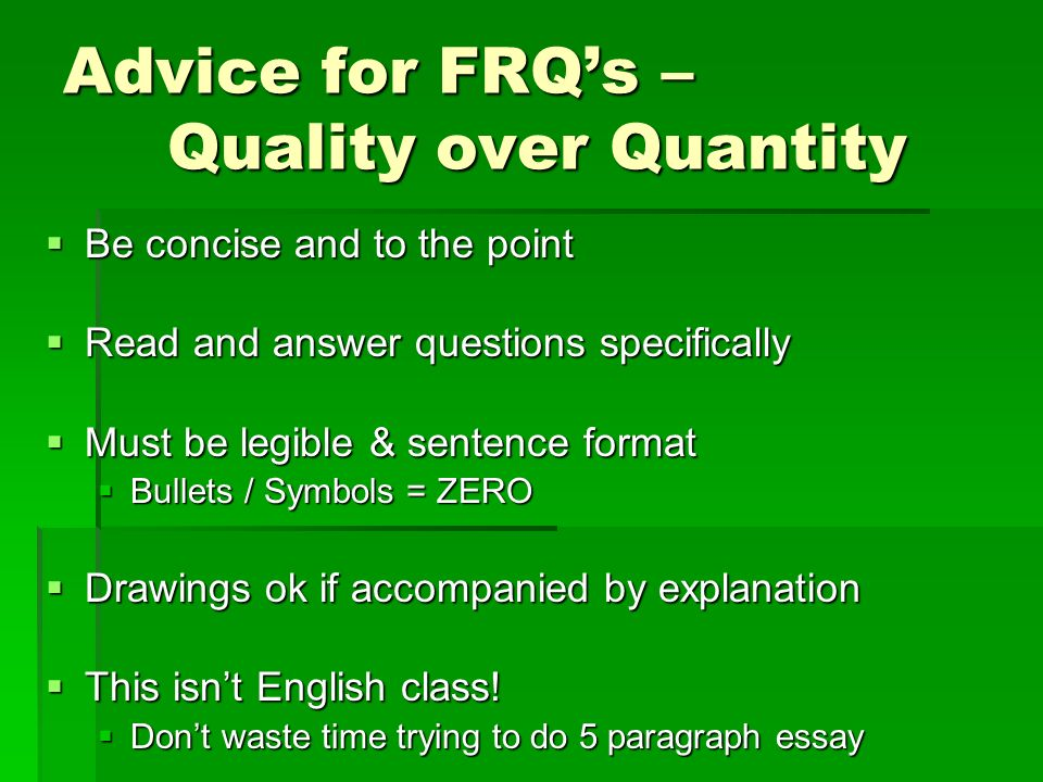 Advice for FRQ's – Quality over Quantity