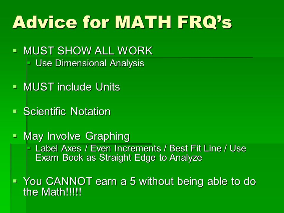 Advice for MATH FRQ's MUST SHOW ALL WORK MUST include Units
