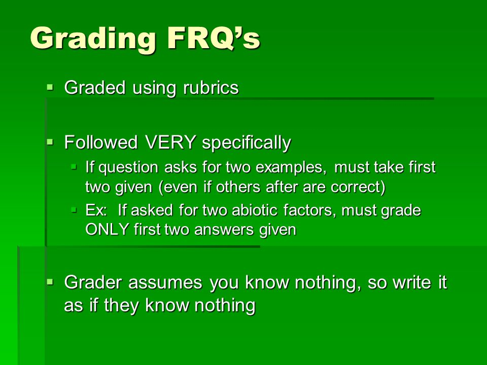 Grading FRQ's Graded using rubrics Followed VERY specifically