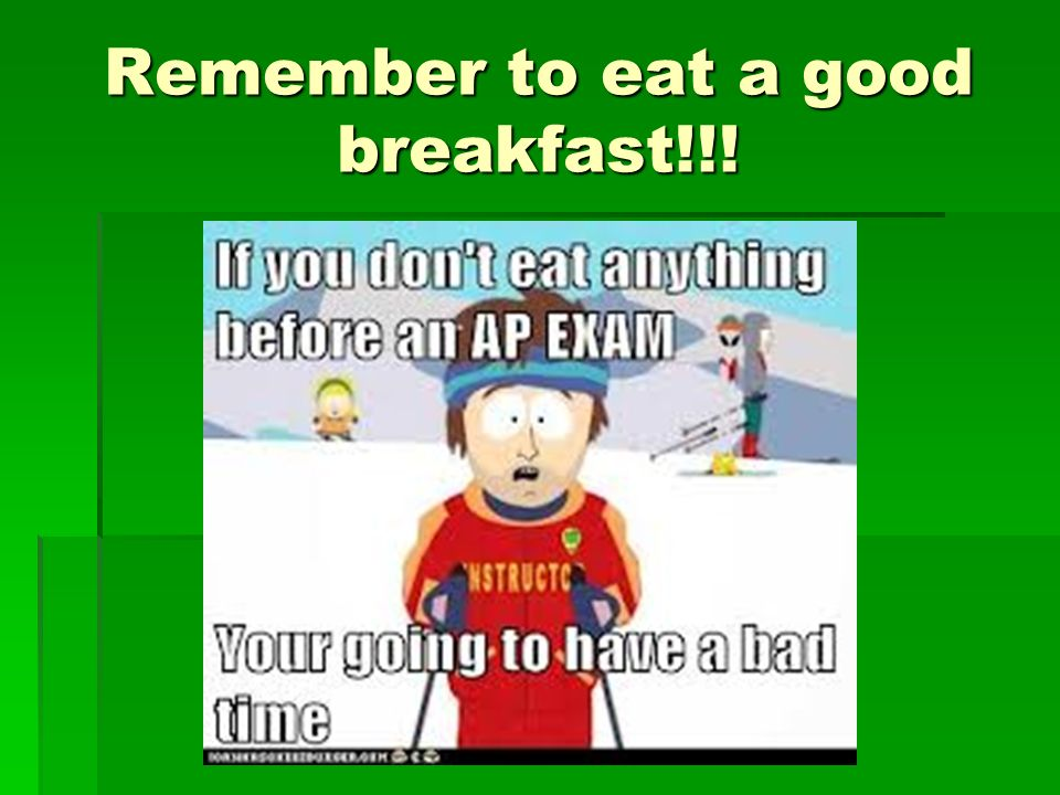 Remember to eat a good breakfast!!!