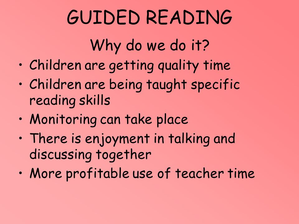 GUIDED READING Why do we do it Children are getting quality time
