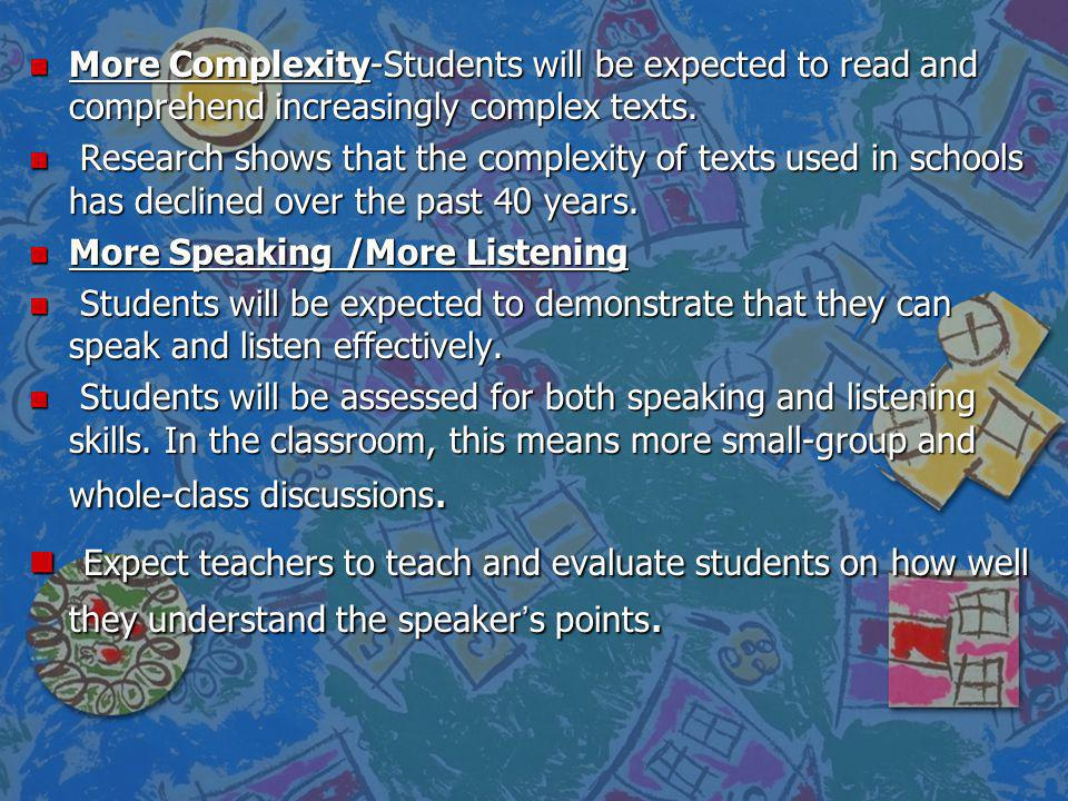 More Complexity-Students will be expected to read and comprehend increasingly complex texts.