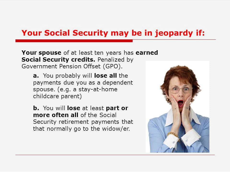 Your Social Security may be in jeopardy if: