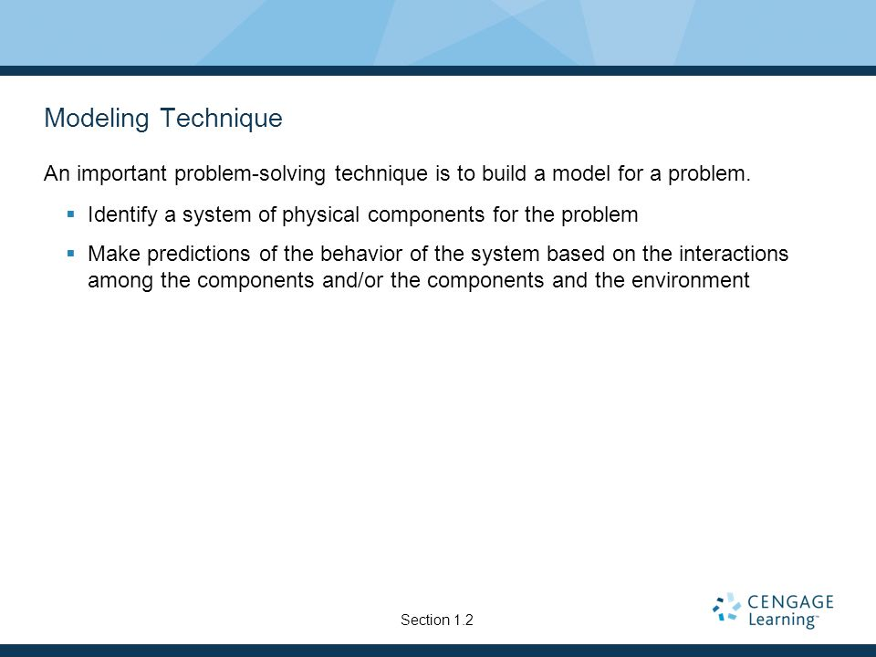 Modeling TechniqueAn important problem-solving technique is to build a model for a problem. Identify a system of physical components for the problem.