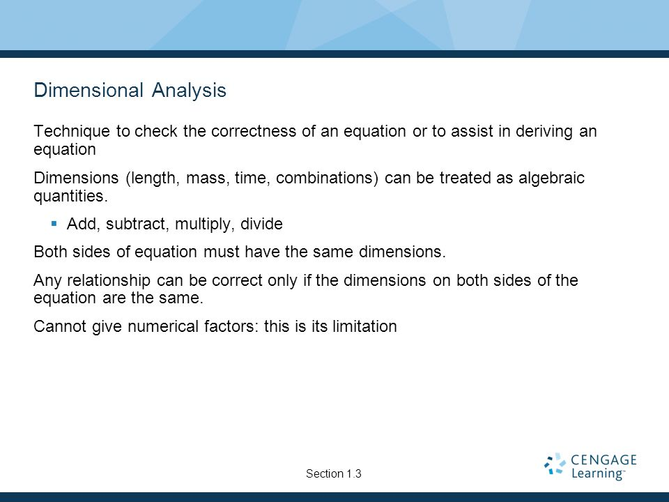 Dimensional AnalysisTechnique to check the correctness of an equation or to assist in deriving an equation.