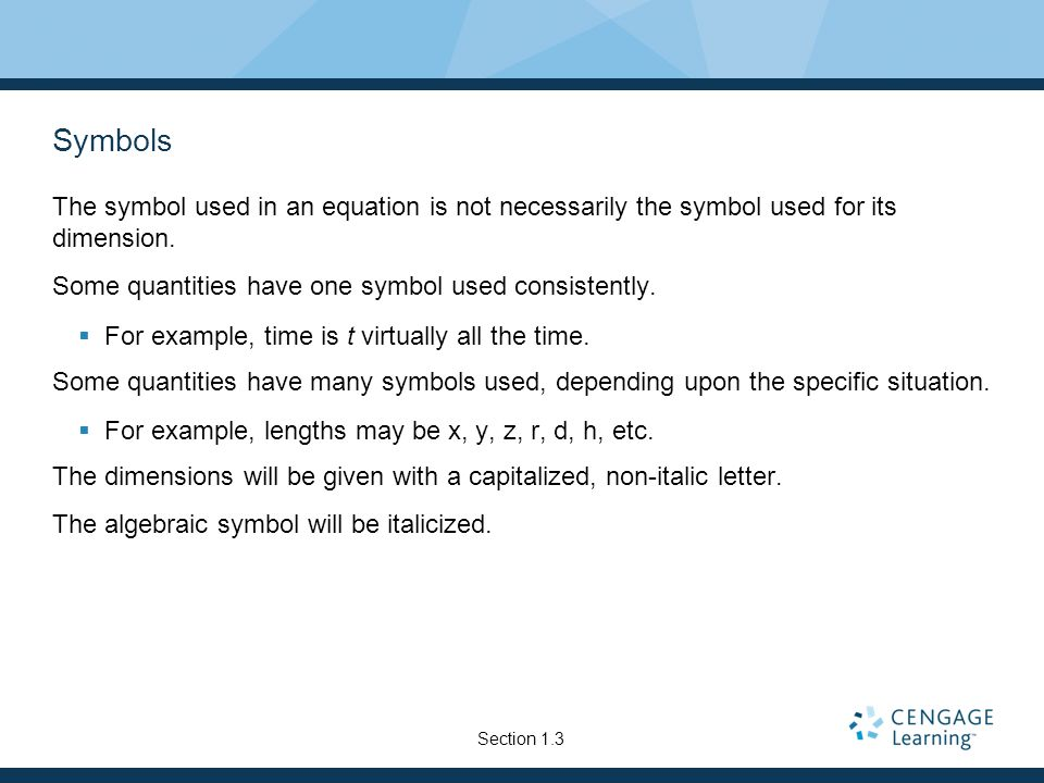 SymbolsThe symbol used in an equation is not necessarily the symbol used for its dimension. Some quantities have one symbol used consistently.