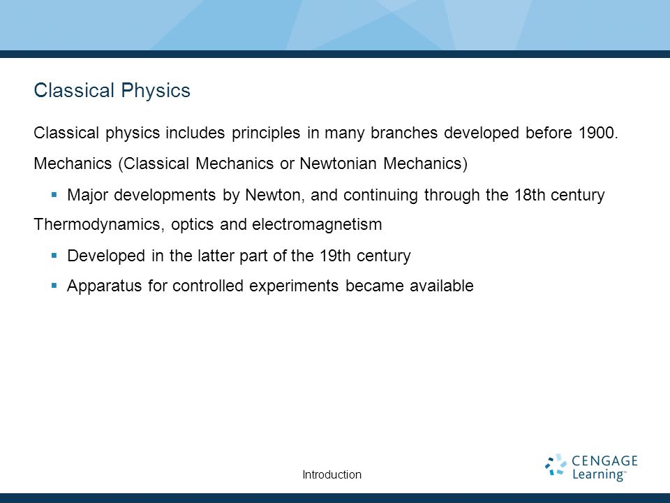Classical Physics Classical physics includes principles in many branches developed before 1900.