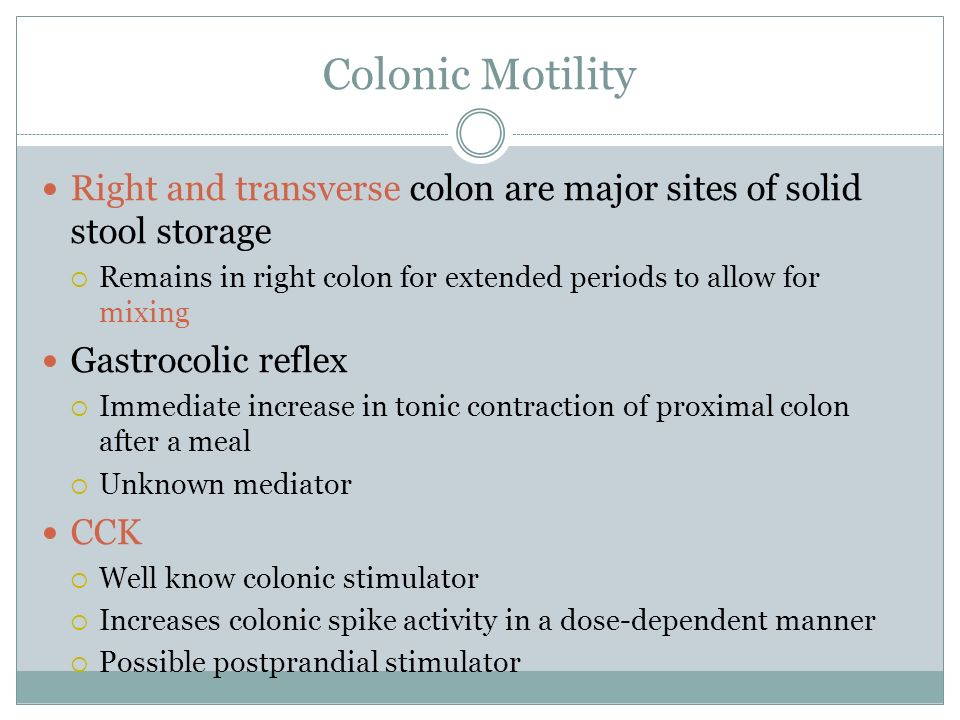 Colonic Motility Right and transverse colon are major sites of solid stool storage. Remains in right colon for extended periods to allow for mixing.