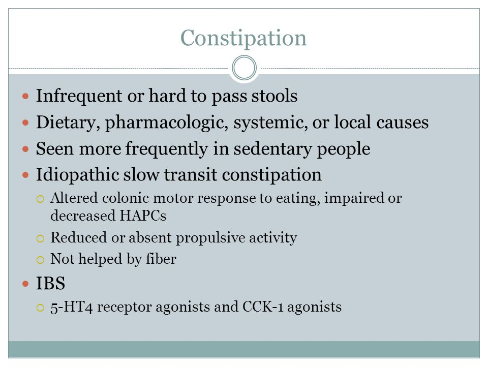 Constipation Infrequent or hard to pass stools