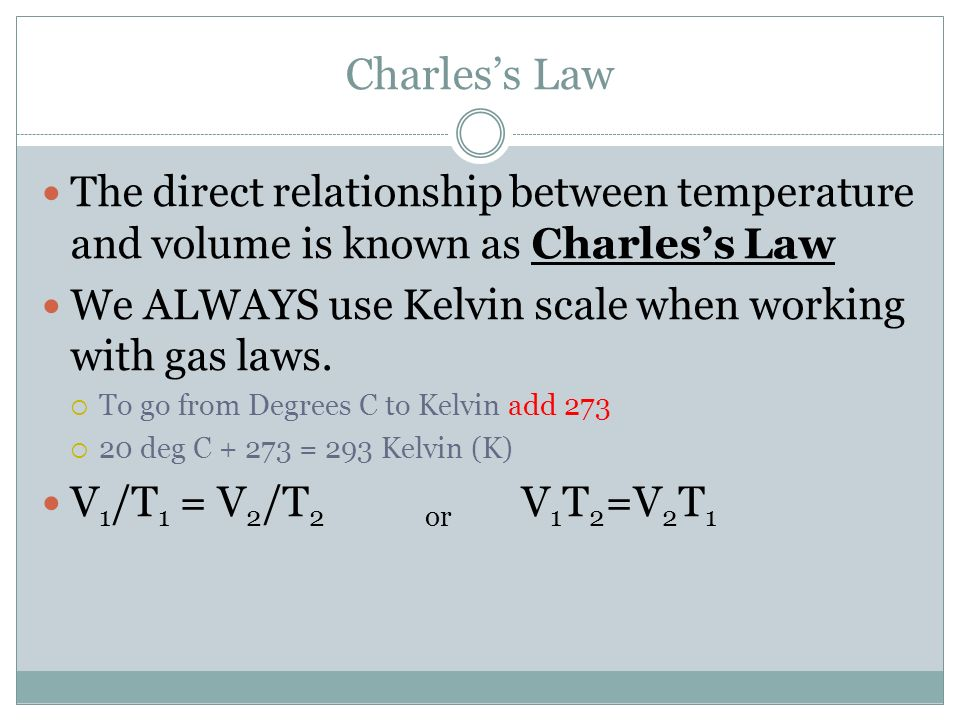 Charles's Law The direct relationship between temperature and volume is known as Charles's Law.