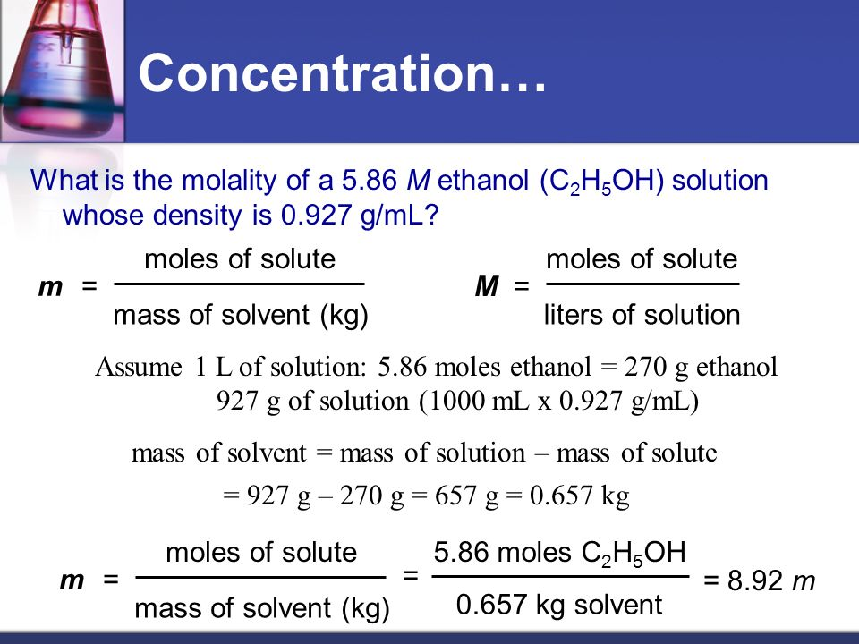 Concentration… What is the molality of a 5.86 M ethanol (C2H5OH) solution whose density is 0.927 g/mL