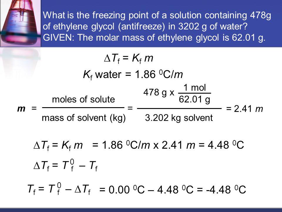 DTf = Kf m Kf water = 1.86 0C/m DTf = Kf m
