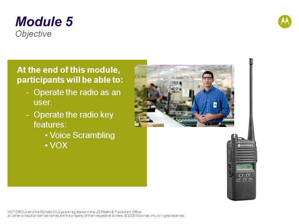 Module 5 Objective At the end of this module, participants will be able to: Operate the radio as an user.