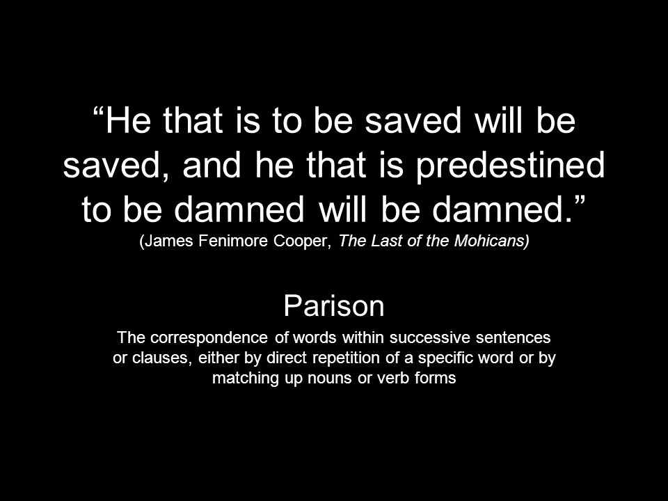 He that is to be saved will be saved, and he that is predestined to be damned will be damned. (James Fenimore Cooper, The Last of the Mohicans)