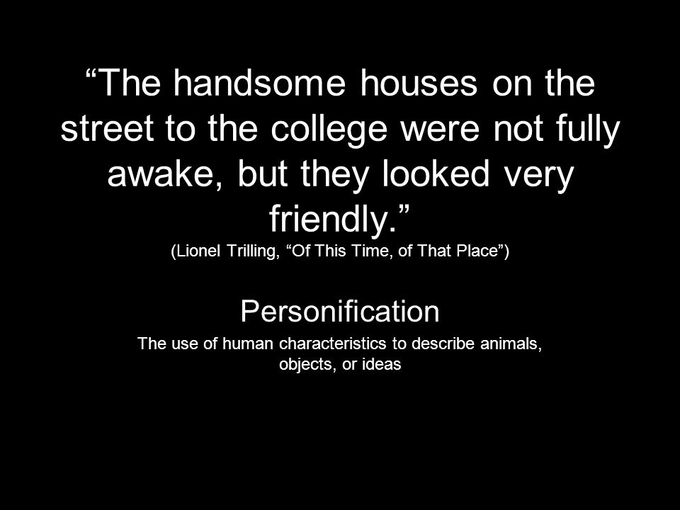 The handsome houses on the street to the college were not fully awake, but they looked very friendly. (Lionel Trilling, Of This Time, of That Place )