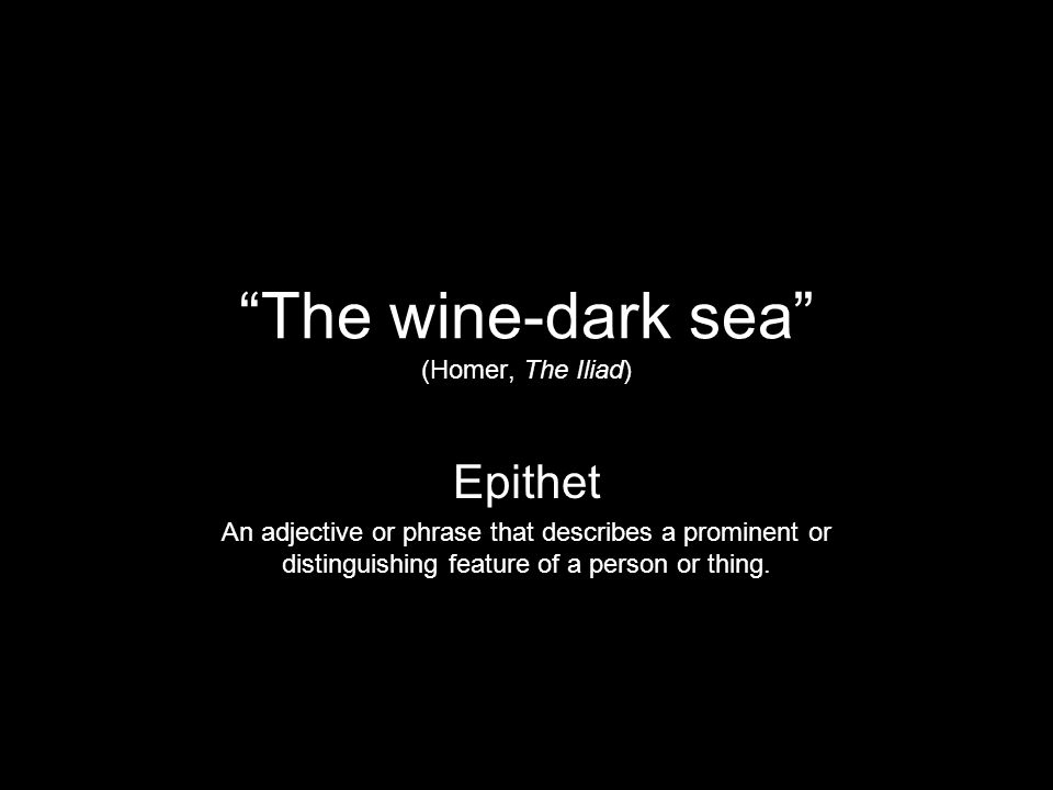 The wine-dark sea (Homer, The Iliad)