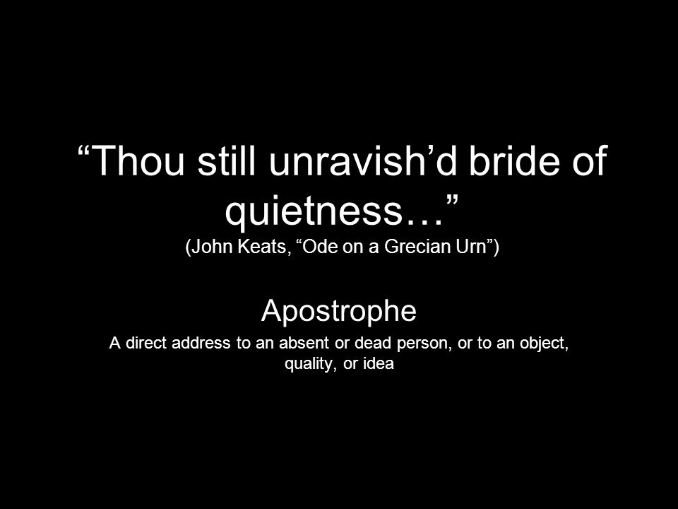Thou still unravish'd bride of quietness… (John Keats, Ode on a Grecian Urn )