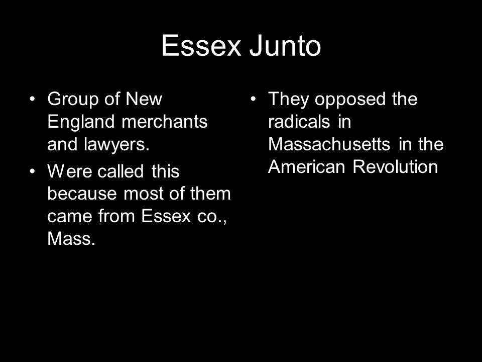 Essex Junto Group of New England merchants and lawyers.