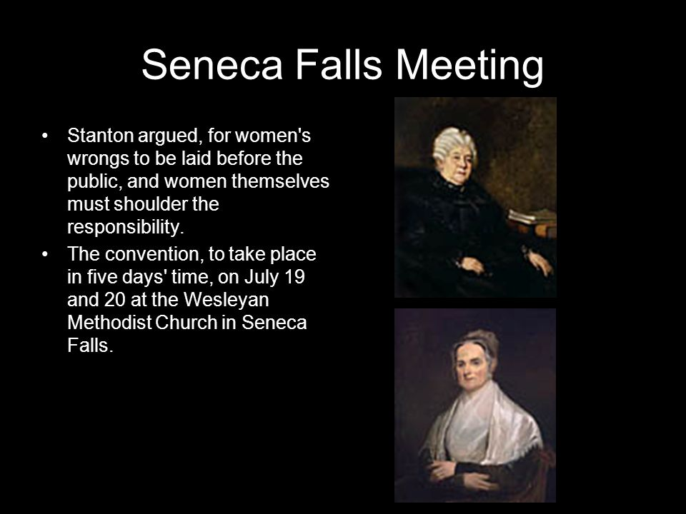 Seneca Falls Meeting Stanton argued, for women s wrongs to be laid before the public, and women themselves must shoulder the responsibility.