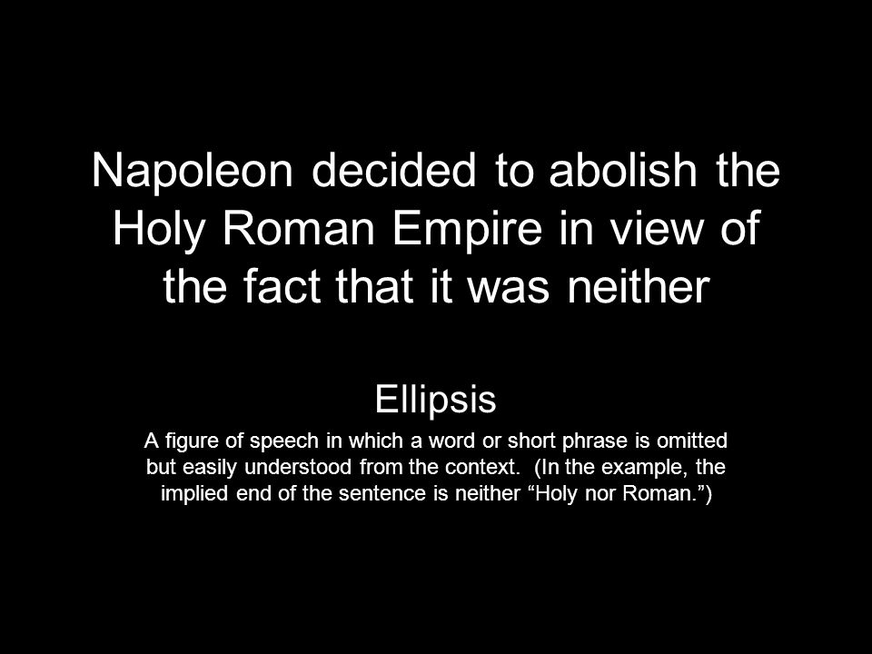 Napoleon decided to abolish the Holy Roman Empire in view of the fact that it was neither