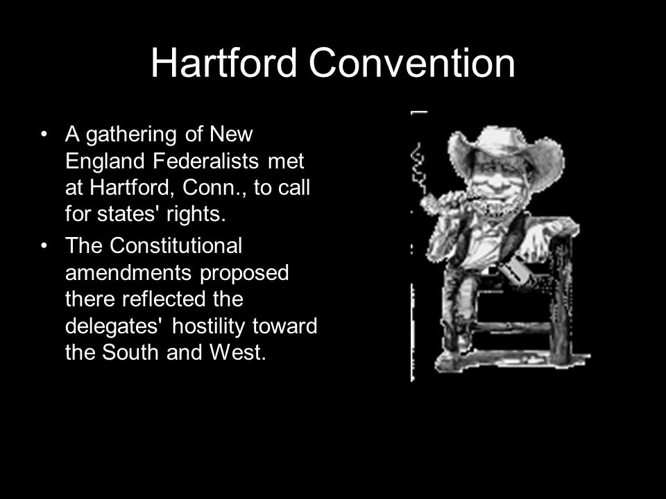 Hartford Convention A gathering of New England Federalists met at Hartford, Conn., to call for states rights.