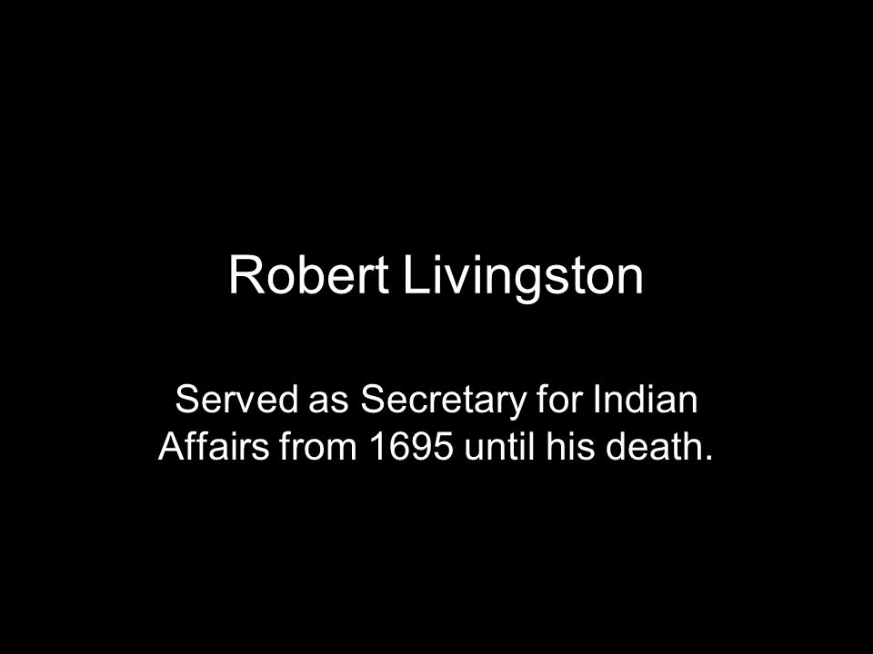 Served as Secretary for Indian Affairs from 1695 until his death.