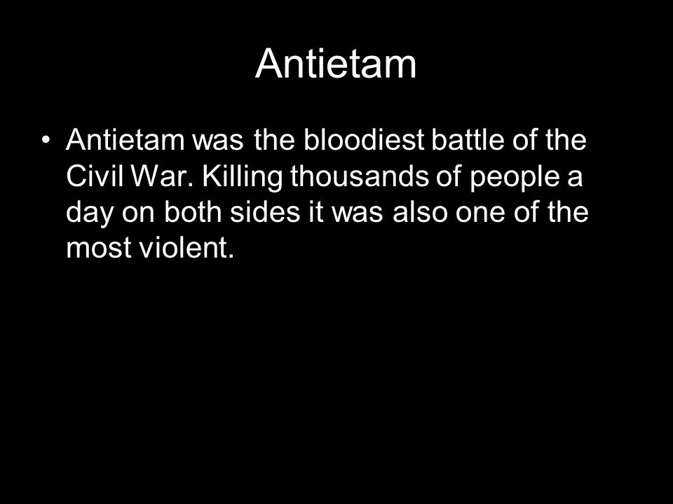 Antietam Antietam was the bloodiest battle of the Civil War.