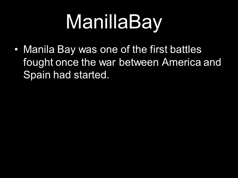 ManillaBay Manila Bay was one of the first battles fought once the war between America and Spain had started.