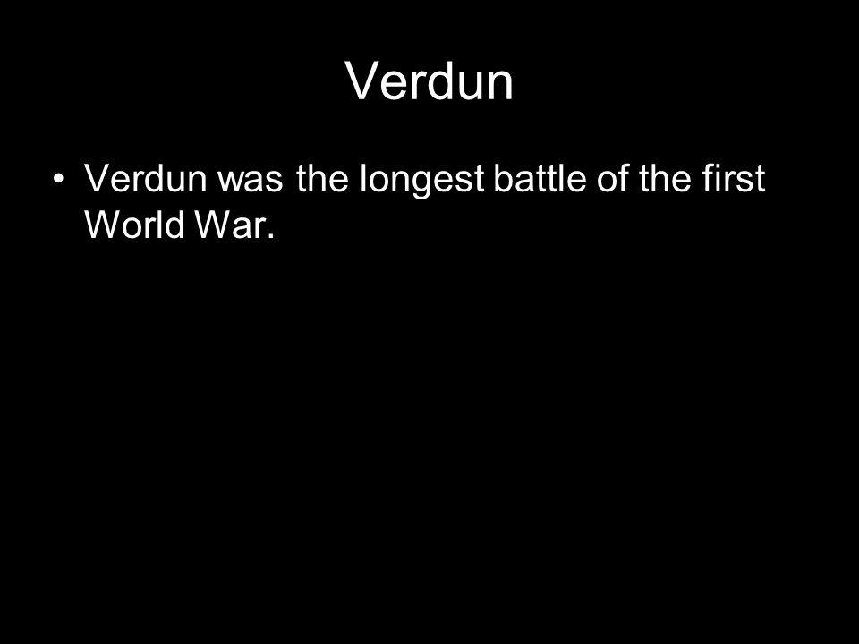 Verdun Verdun was the longest battle of the first World War.