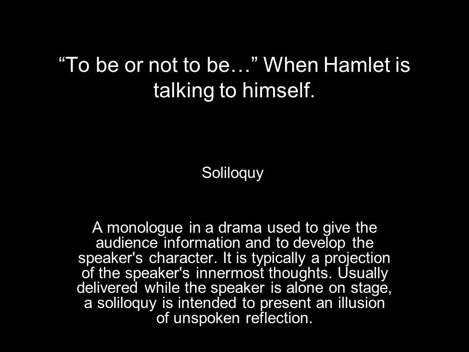 To be or not to be… When Hamlet is talking to himself.