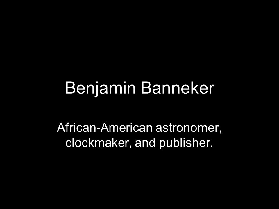 African-American astronomer, clockmaker, and publisher.