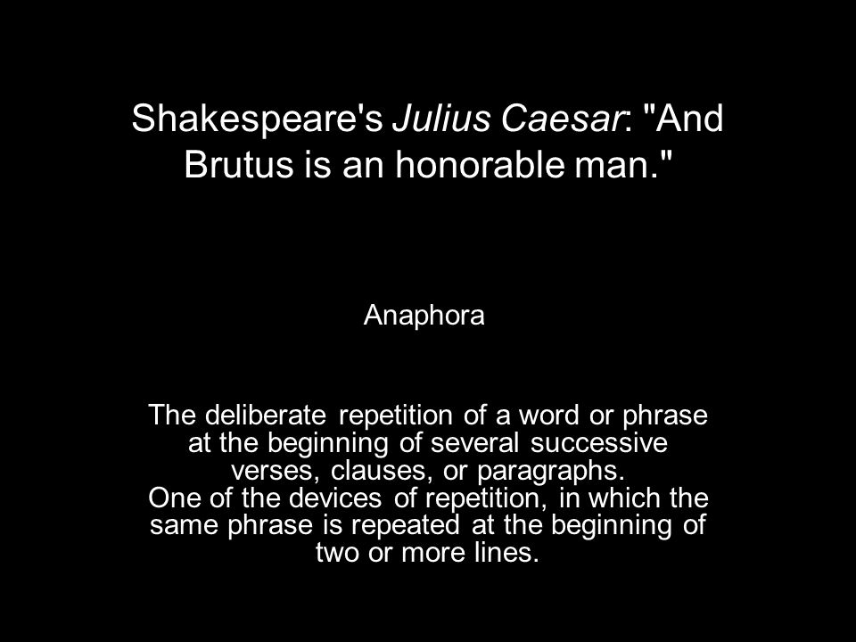 Shakespeare s Julius Caesar: And Brutus is an honorable man.