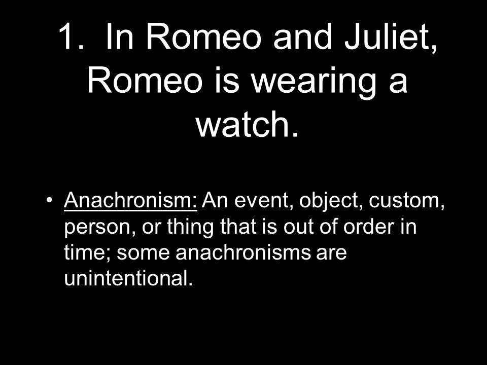 1. In Romeo and Juliet, Romeo is wearing a watch.