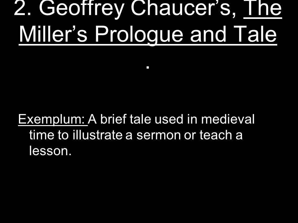2. Geoffrey Chaucer's, The Miller's Prologue and Tale .