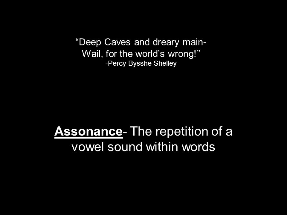 Assonance- The repetition of a vowel sound within words